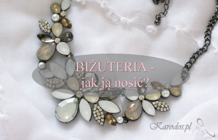 Biżuteria – jak ją nosić?