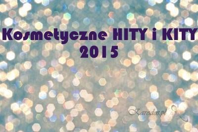 Kosmetyczne HITY i KITY 2015