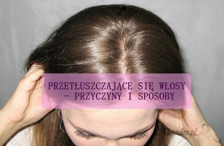 wypadanie i przetłuszczanie włosów przyczyny