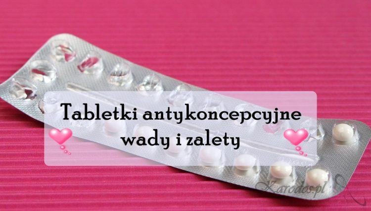 Tabletki antykoncepcyjne - wady i zalety